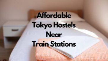 cheap hostels in Tokyo near train station