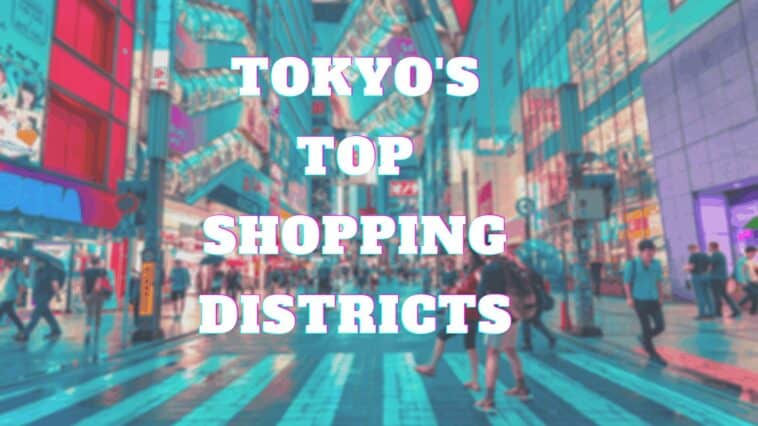 Top shopping districts in Tokyo