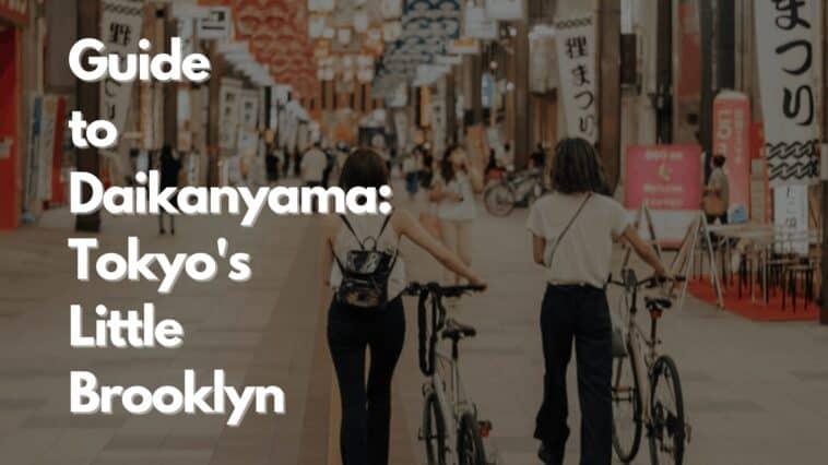 Guide to Daikanyama: Tokyo's Little Brooklyn