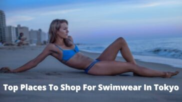Top Places To Shop For Swimwear In Tokyo