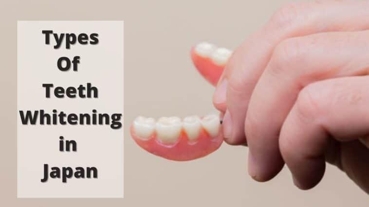 Types Of Teeth Whitening in Japan
