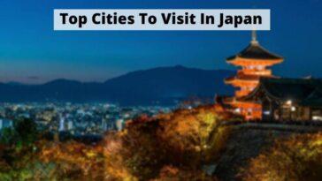 Top Cities To Visit In Japan